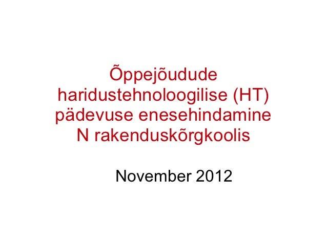 Õppejõududeharidustehnoloogilise (HT)pädevuse enesehindamine  N rakenduskõrgkoolis       November 2012
