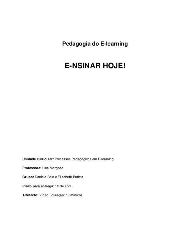 Pedagogia do E-learning E-NSINAR HOJE! Unidade curricular: Processos Pedagógicos em E-learning Professora: Lina Morgado Gr...