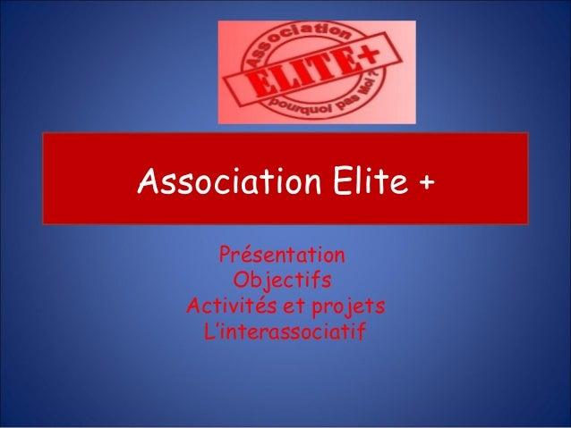 Association Elite +      Présentation        Objectifs   Activités et projets    L'interassociatif