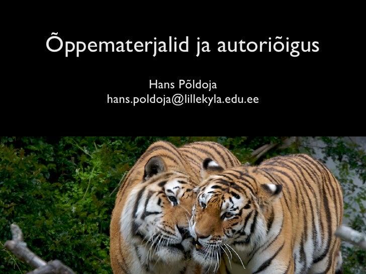 Õppematerjalid ja autoriõigus               Hans Põldoja       hans.poldoja@lillekyla.edu.ee