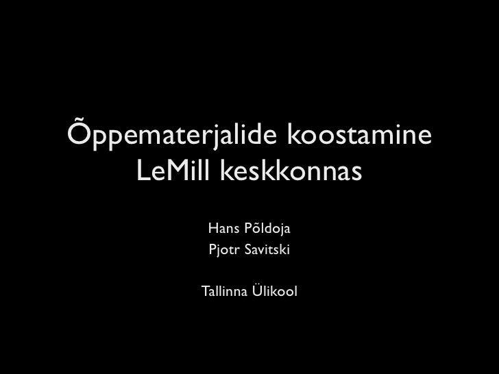 Õppematerjalide koostamine     LeMill keskkonnas           Hans Põldoja           Pjotr Savitski           Tallinna Ülikool