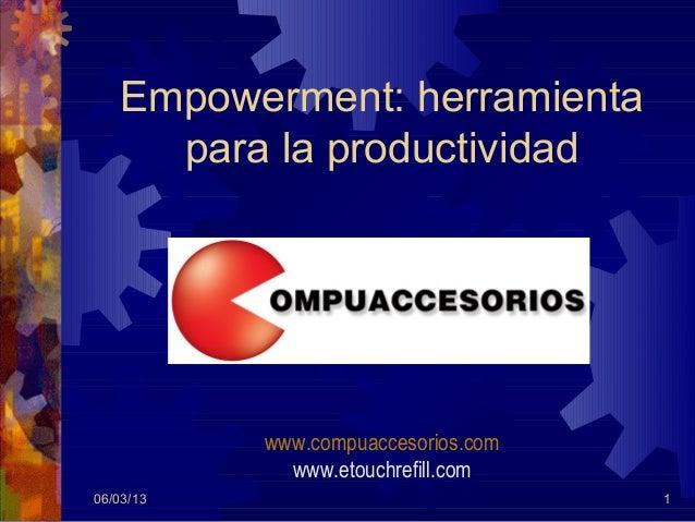 Empowerment: herramienta     para la productividad           www.compuaccesorios.com             www.etouchrefill.com06/03...