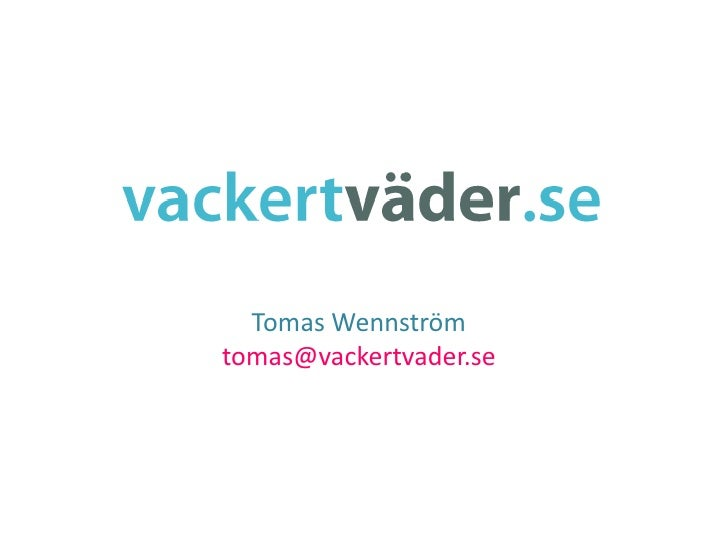 Tomas Wennström<br />tomas@vackertvader.se<br />