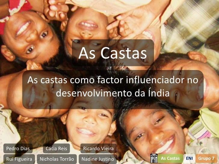 As Castas          As castas como factor influenciador no                desenvolvimento da Índia    Pedro Dias       Cáti...