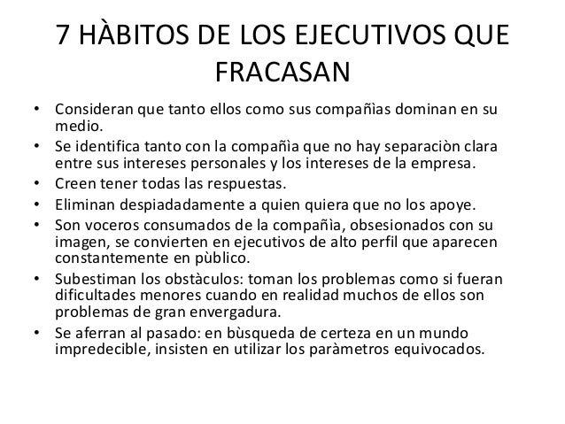 7 HÀBITOS DE LOS EJECUTIVOS QUE             FRACASAN• Consideran que tanto ellos como sus compañìas dominan en su  medio.•...