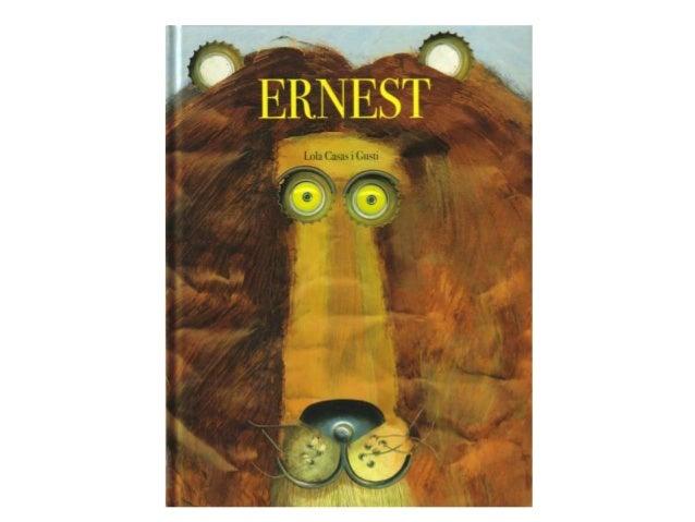 Activitat pensada partint de l'àlbum il·lustrat: ERNEST.• Autora: Casas, Lola. Il·lustrador: Gusti. Editorial: Serres. 200...