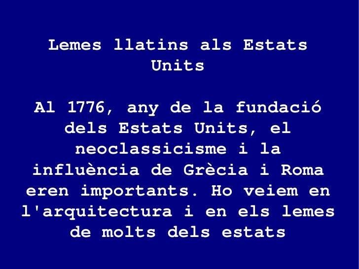 Lemes llatins als Estats Units Al 1776, any de la fundació dels Estats Units, el neoclassicisme i la influència de Grècia ...