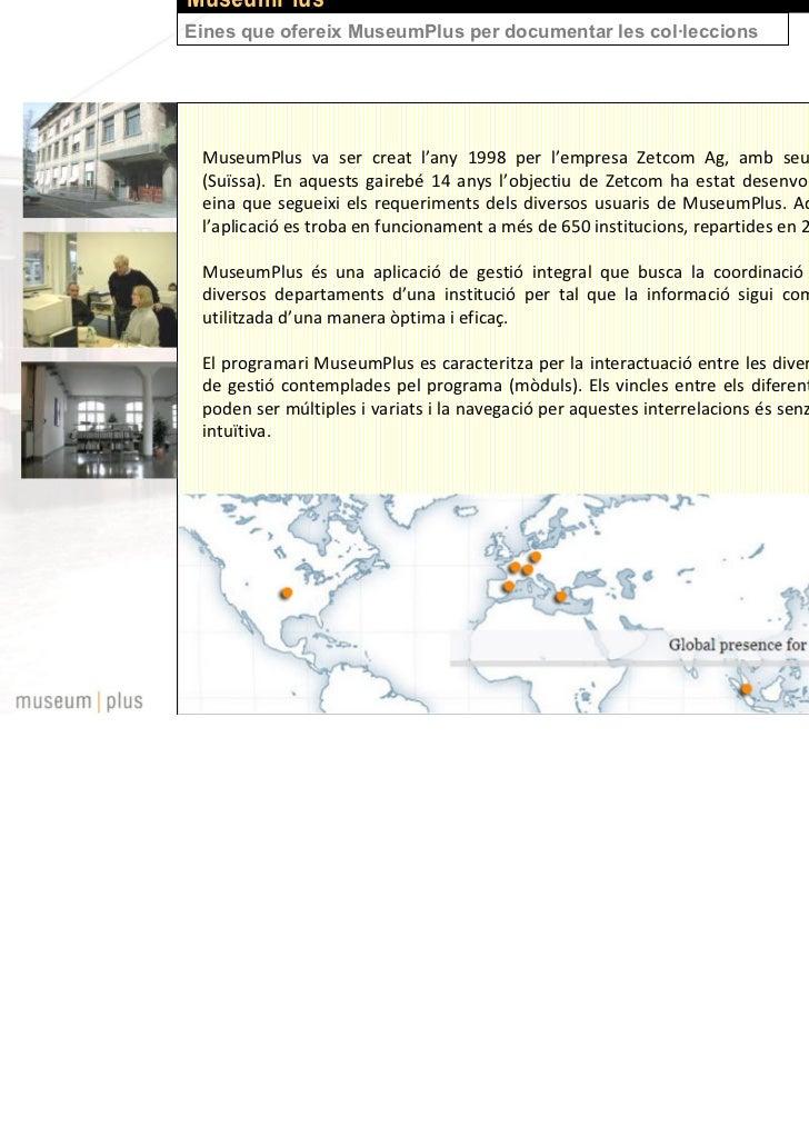 MuseumPlusEines que ofereix MuseumPlus per documentar les col·leccions MuseumPlus va ser creat l'any 1998 per l'empresa Ze...