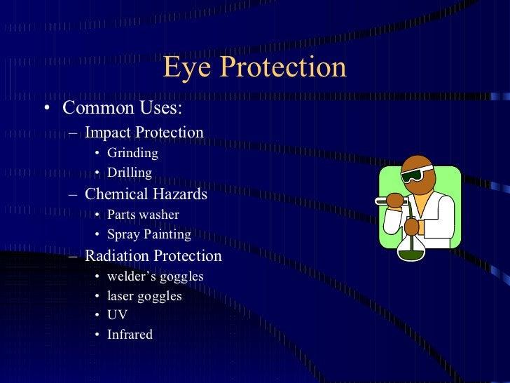 Eye Protection <ul><li>Common Uses: </li></ul><ul><ul><li>Impact Protection </li></ul></ul><ul><ul><ul><li>Grinding </li><...