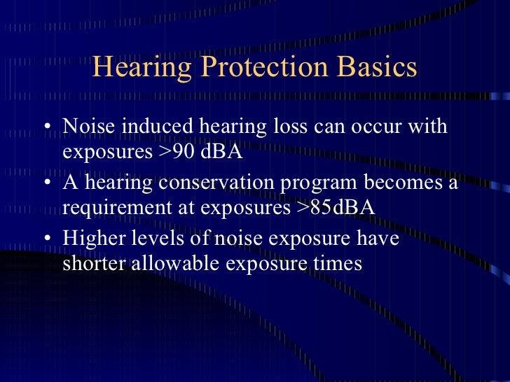 Hearing Protection Basics <ul><li>Noise induced hearing loss can occur with exposures >90 dBA </li></ul><ul><li>A hearing ...