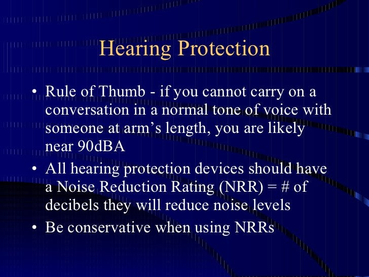 Hearing Protection <ul><li>Rule of Thumb - if you cannot carry on a conversation in a normal tone of voice with someone at...