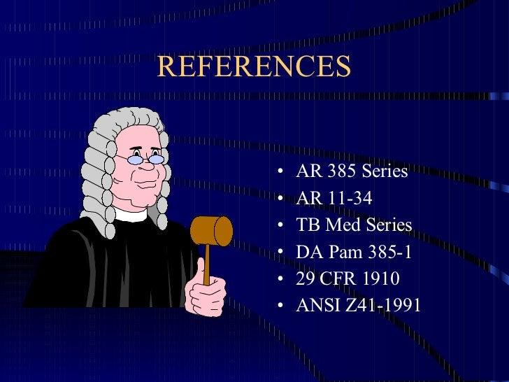 REFERENCES <ul><li>AR 385 Series </li></ul><ul><li>AR 11-34 </li></ul><ul><li>TB Med Series </li></ul><ul><li>DA Pam 385-1...