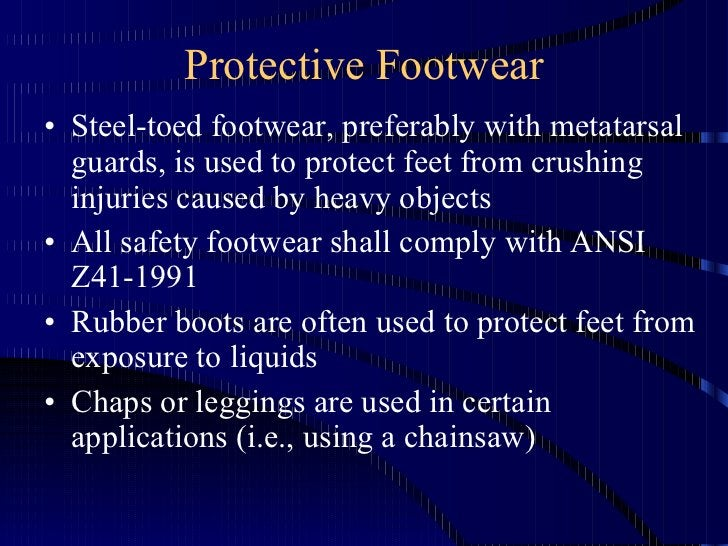 Protective Footwear <ul><li>Steel-toed footwear, preferably with metatarsal guards, is used to protect feet from crushing ...