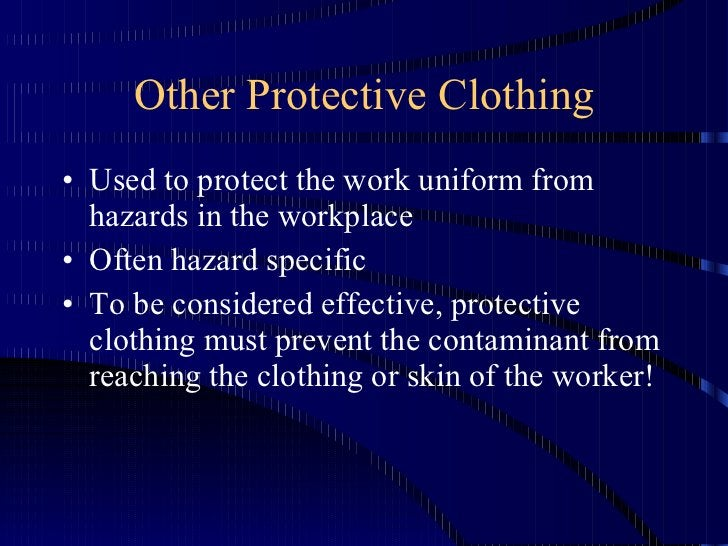 Other Protective Clothing <ul><li>Used to protect the work uniform from hazards in the workplace </li></ul><ul><li>Often h...