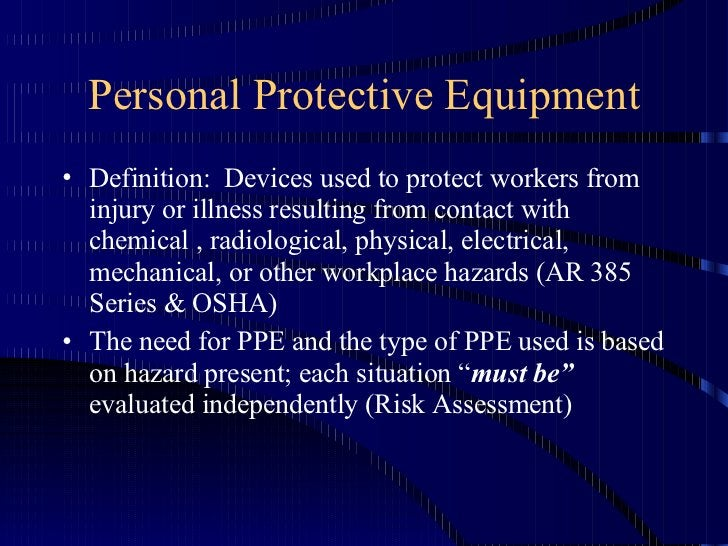 Personal Protective Equipment <ul><li>Definition:  Devices used to protect workers from injury or illness resulting from c...