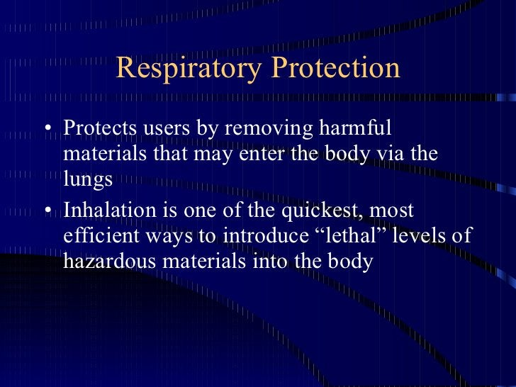 Respiratory Protection <ul><li>Protects users by removing harmful materials that may enter the body via the lungs </li></u...