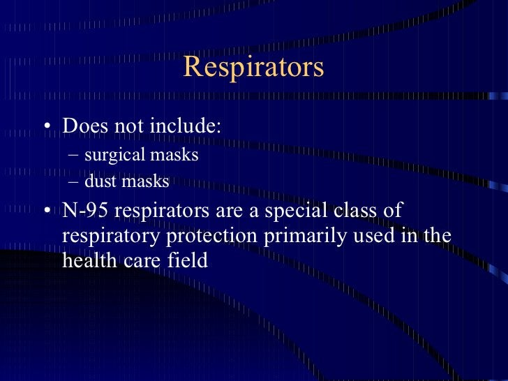 Respirators <ul><li>Does not include: </li></ul><ul><ul><li>surgical masks </li></ul></ul><ul><ul><li>dust masks </li></ul...