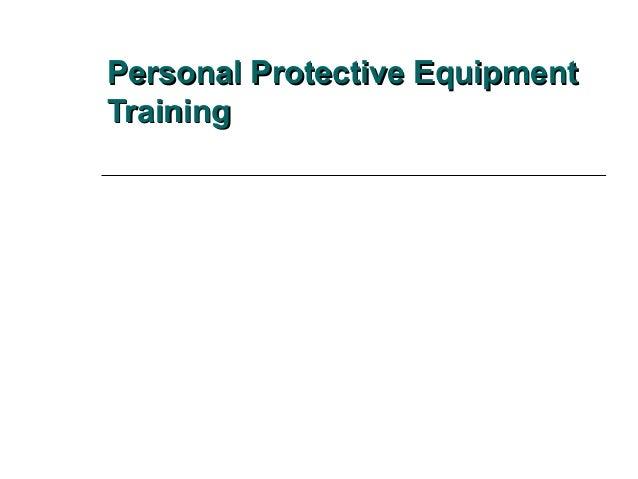 Personal Protective EquipmentPersonal Protective Equipment TrainingTraining