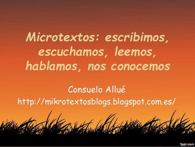Microtextos: escribimos, escuchamos, leemos, hablamos, nos conocemos Consuelo Allué http://mikrotextosblogs.blogspot.com.e...