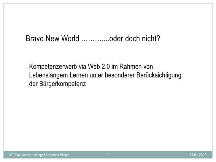 Brave New World ………....oder doch nicht?<br />Kompetenzerwerb via Web 2.0 im Rahmen von Lebenslangem Lernen unter besondere...