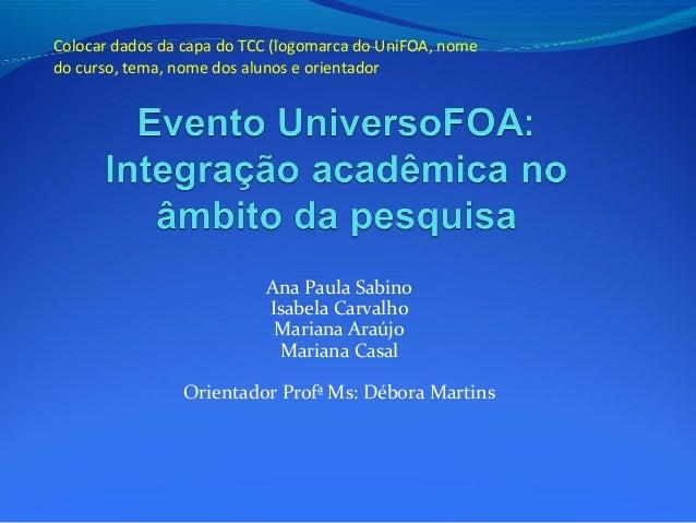 Colocar dados da capa do TCC (logomarca do UniFOA, nome  do curso, tema, nome dos alunos e orientador  Ana Paula Sabino  I...
