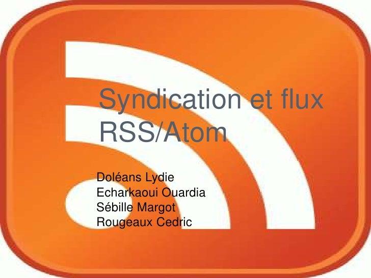 Syndication et flux RSS/Atom<br />Doléans Lydie<br />Echarkaoui Ouardia<br />Sébille Margot<br />Rougeaux Cedric<br />