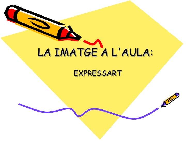 LA IMATGE A L'AULA:      EXPRESSART