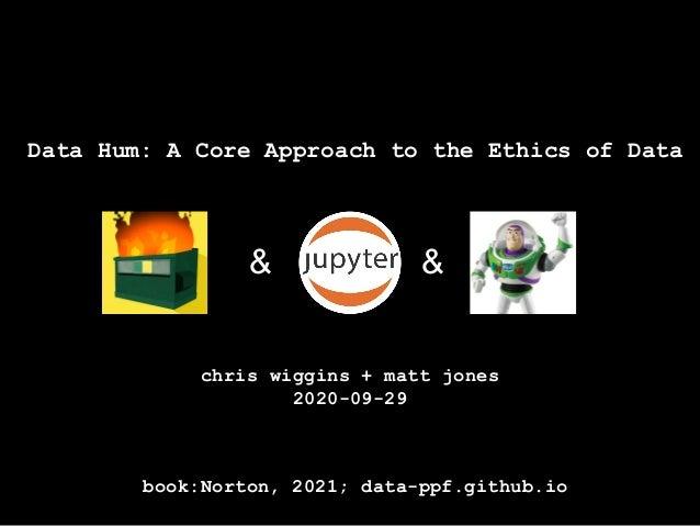 Data Hum: A Core Approach to the Ethics of Data & & chris wiggins + matt jones 2020-09-29 book:Norton, 2021; data-ppf.gith...
