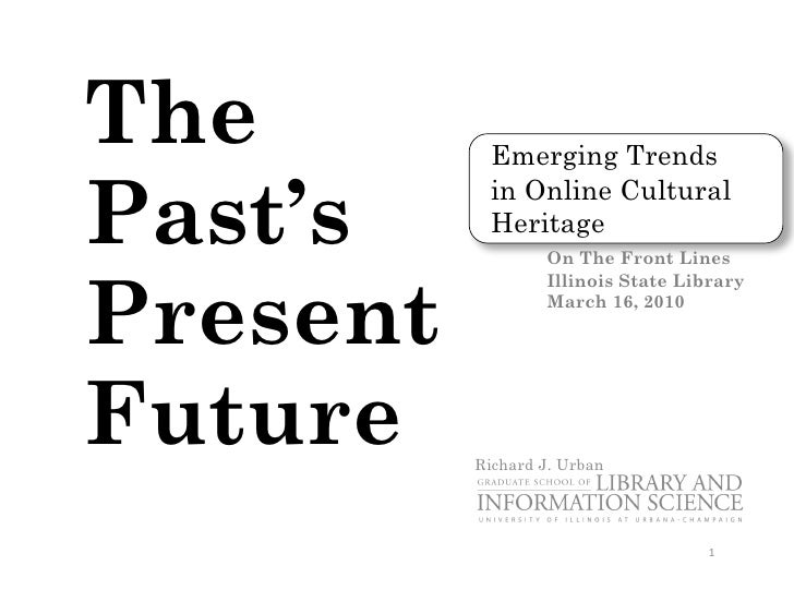 The        Emerging Trends  Past's     in Online Cultural            Heritage                   On The Front Lines    Pres...