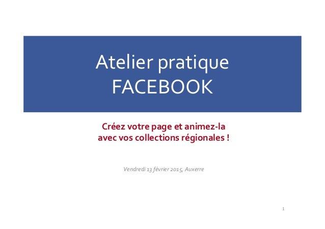 Atelier pratique FACEBOOK Créez votre page et animez-la avec vos collections régionales ! Vendredi 13 février 2015, Auxerr...