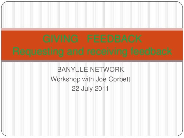 BANYULE NETWORK<br />Workshop with Joe Corbett<br />22 July 2011<br />GIVING   FEEDBACKRequesting and receiving feedback<b...