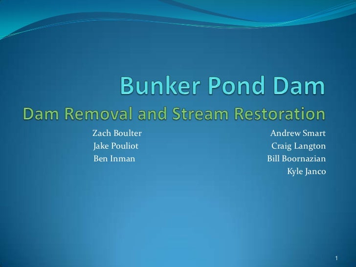 Bunker Pond DamDam Removal and Stream Restoration<br />Zach Boulter				Andrew Smart<br />Jake Pouliot				Craig Langton<br ...