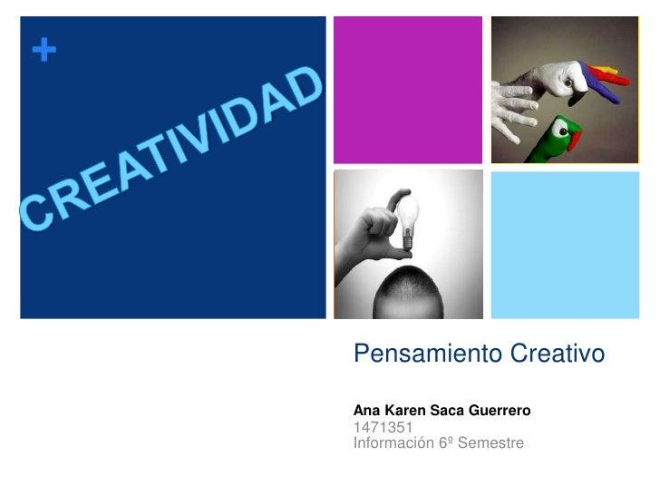 +    Pensamiento Creativo    Ana Karen Saca Guerrero    1471351    Información 6º Semestre