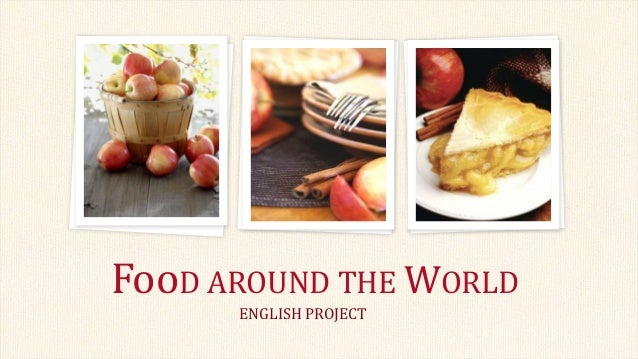 Food around the world english project for Around the world cuisine