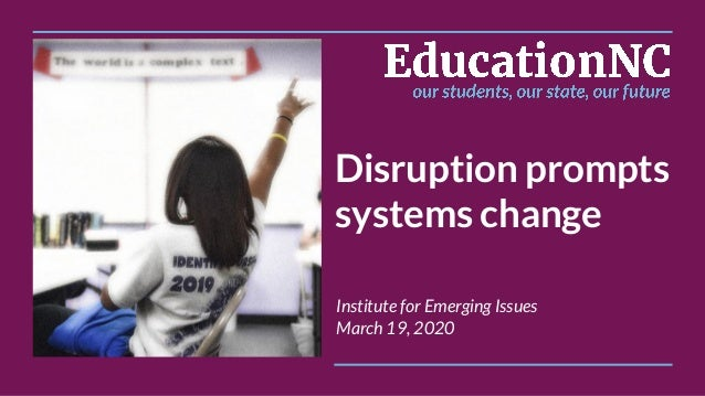 Disruption prompts systems change Institute for Emerging Issues March 19, 2020