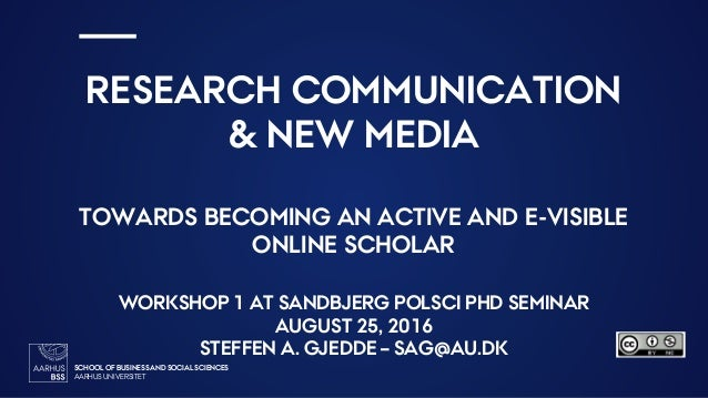 SCHOOL OF BUSINESS AND SOCIAL SCIENCES AARHUS UNIVERSITET2 RESEARCH COMMUNICATION & NEW MEDIA TOWARDS BECOMING AN ACTIVE A...