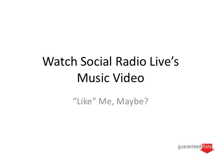 "Watch Social Radio Live's     Music Video     ""Like"" Me, Maybe?"