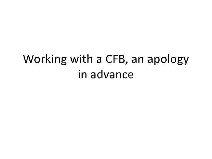 Working with a CFB, an apology         in advance