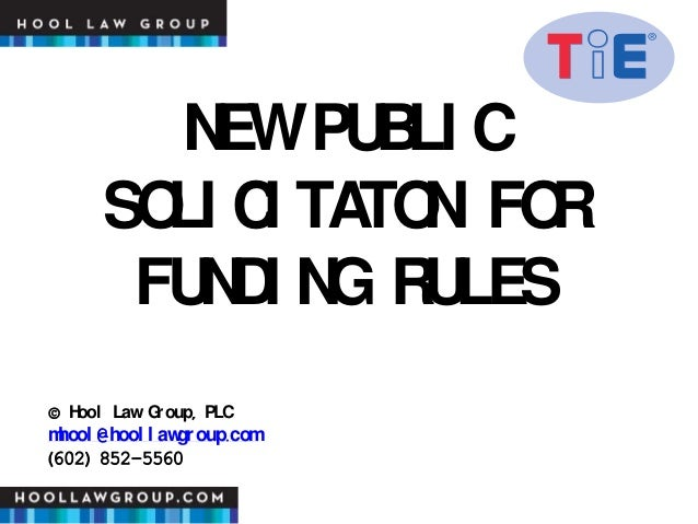 NEWPUBLI C SOLI CI TATON FOR FUNDI NG RULES © Hool Law Group, PLC mhool @hool l awgroup.com (602) 852-5560
