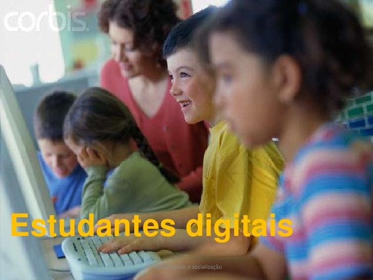 Estudantes digitais<br />1<br />Media digitais e socialização<br />