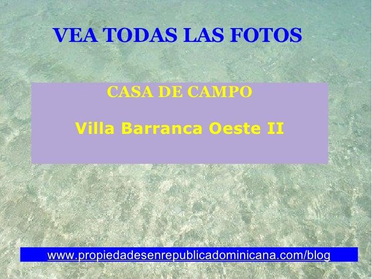 VEA TODAS LAS FOTOS  CASA DE CAMPO Villa Barranca Oeste II www.propiedadesenrepublicadominicana.com/blog