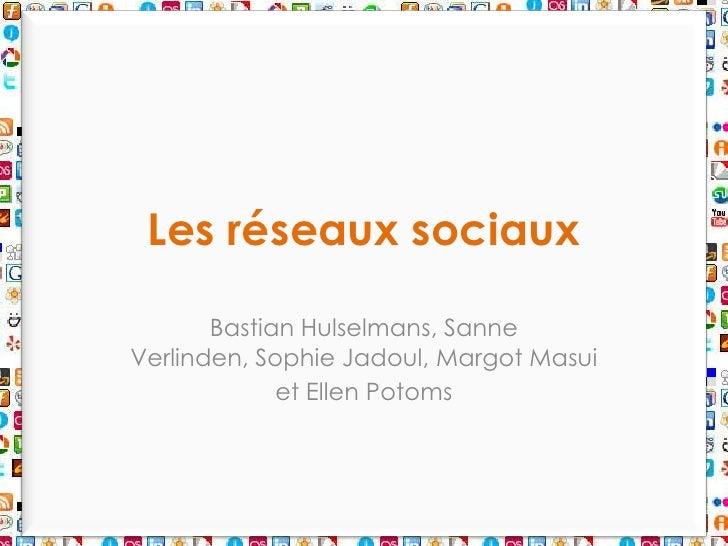 Les réseauxsociaux<br />BastianHulselmans, Sanne Verlinden, Sophie Jadoul, Margot Masui<br />et Ellen Potoms<br />