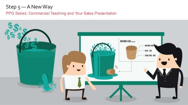 PPG Series: Commercial Teaching and Your Sales Presentation Step 5 — A NewWay