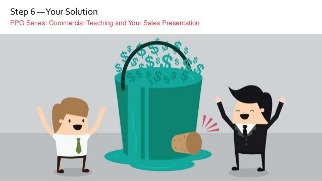 PPG Series: Commercial Teaching and Your Sales Presentation Step 6 —Your Solution
