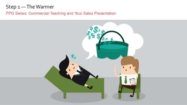 PPG Series: Commercial Teaching and Your Sales Presentation Step 1 —TheWarmer
