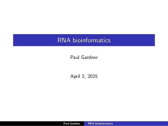 RNA bioinformatics Paul Gardner April 2, 2015 Paul Gardner RNA bioinformatics