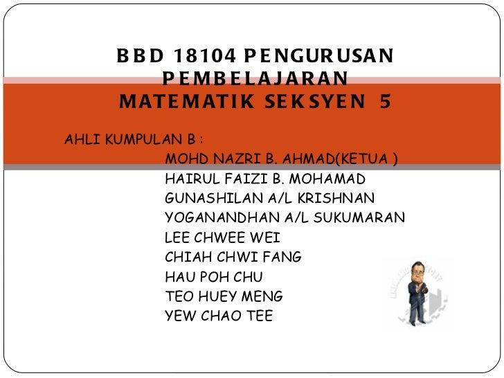 AHLI KUMPULAN B : MOHD NAZRI B. AHMAD(KETUA ) HAIRUL FAIZI B. MOHAMAD GUNASHILAN A/L KRISHNAN YOGANANDHAN A/L SUKUMARAN LE...
