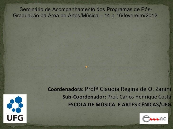 Seminário de Acompanhamento dos Programas de Pós-Graduação da Área de Artes/Música – 14 a 16/fevereiro/2012             Co...