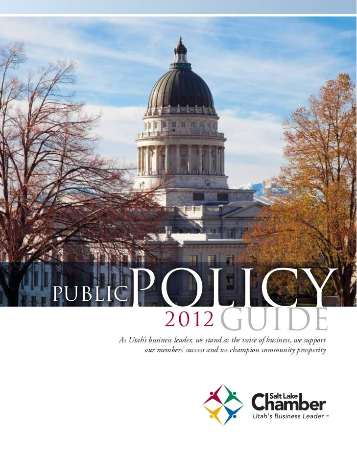 PublicPOLICY        Guide       2012     As Utah's business leader, we stand as the voice of business, we support         ...