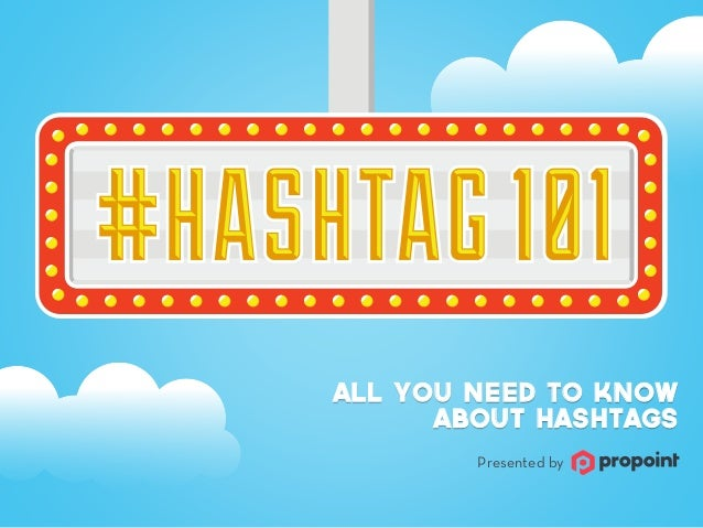 All you need to know about hashtags Presented by